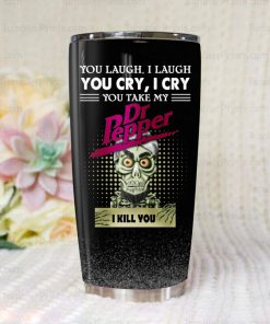Achmed You laugh I laugh you cry I cry you take my Dr Pepper I kill you Tumbler