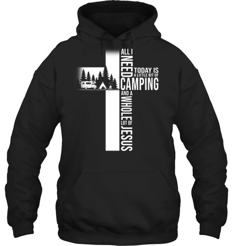 All i need today is a little bit of Camping and a whole lot of Jesus Hoodie
