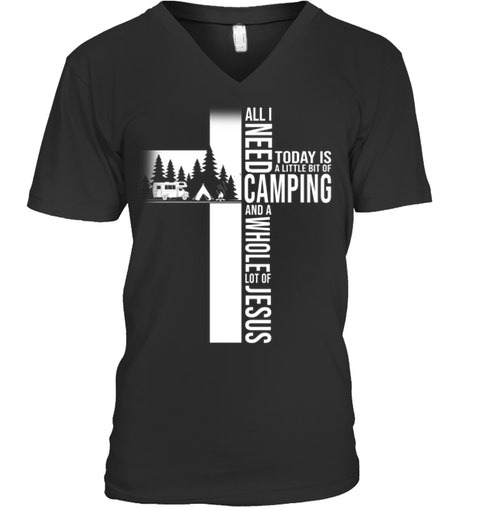 All i need today is a little bit of Camping and a whole lot of Jesus V-neck