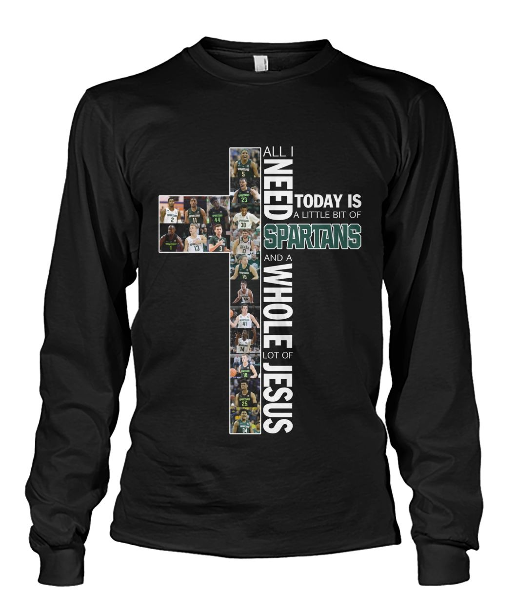 All i need today is a little bit of Spartans and a whole lot of Jesus long sleeved