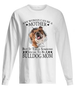 Any woman can be a mother but it takes someone special to be a bully dog mom sweatshirt