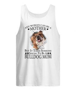 Any woman can be a mother but it takes someone special to be a bully dog mom tank top