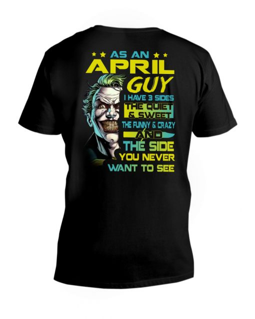 As an april guy I have 3 sides Joker shirt