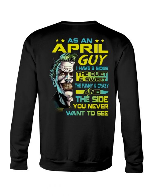 As an april guy I have 3 sides Joker sweatshirt