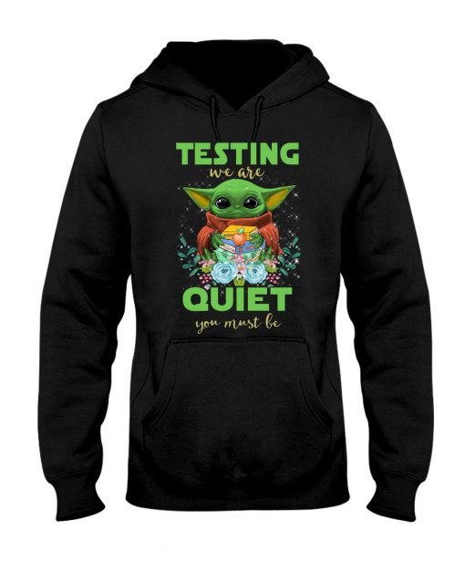 Baby Yoda Testing we are quiet you must be teacher Hoodie