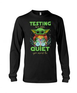 Baby Yoda Testing we are quiet you must be teacher Long sleeve