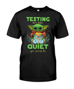 Baby Yoda Testing we are quiet you must be teacher T-shirt