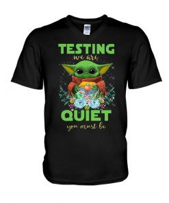 Baby Yoda Testing we are quiet you must be teacher V-neck