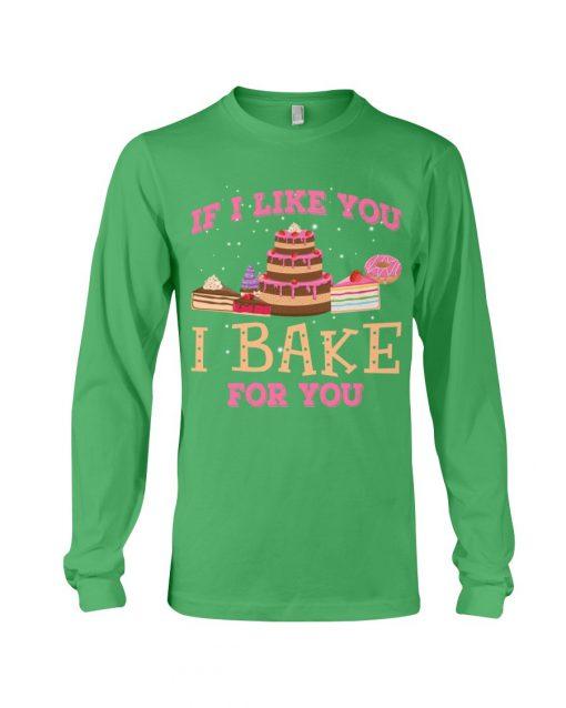 Baking If I like you I bake for you long sleeved