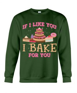 Baking If I like you I bake for you sweashirt