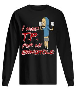 Beavis I need Toilet Paper for my bunghole Long sleeve