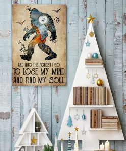 Bigfoot And into the forest i go to lose my mind and find my soul poster 1