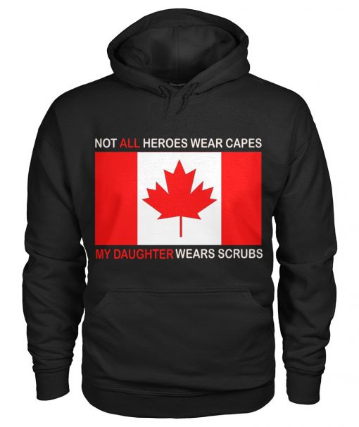 Canada Flag Not all heroes wear capes My daughter wears scrubs Hoodie