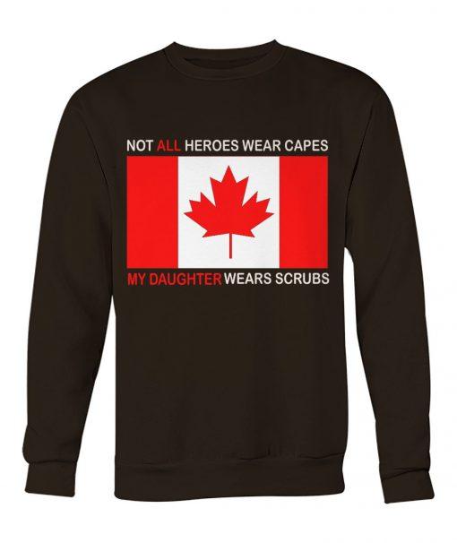 Canada Flag Not all heroes wear capes My daughter wears scrubs Sweatshirt