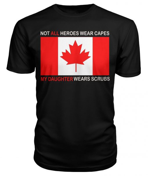 Canada Flag Not all heroes wear capes My daughter wears scrubs T-shirt