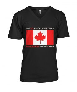 Canada Flag Not all heroes wear capes My daughter wears scrubs V-neck