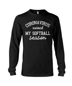 Coronavirus ruined my softball season Long sleeve