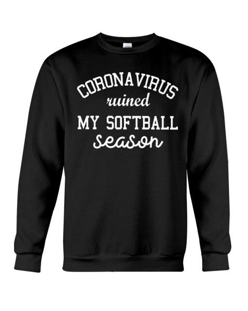 Coronavirus ruined my softball season Sweatshirt