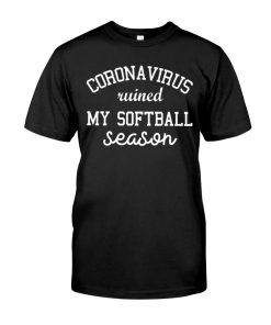 Coronavirus ruined my softball season T-shirt