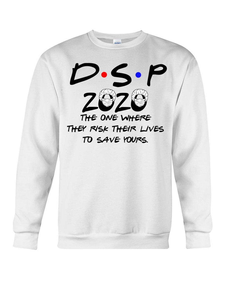 DSP 2020 The one where they risk their lives to save yours sweathirt