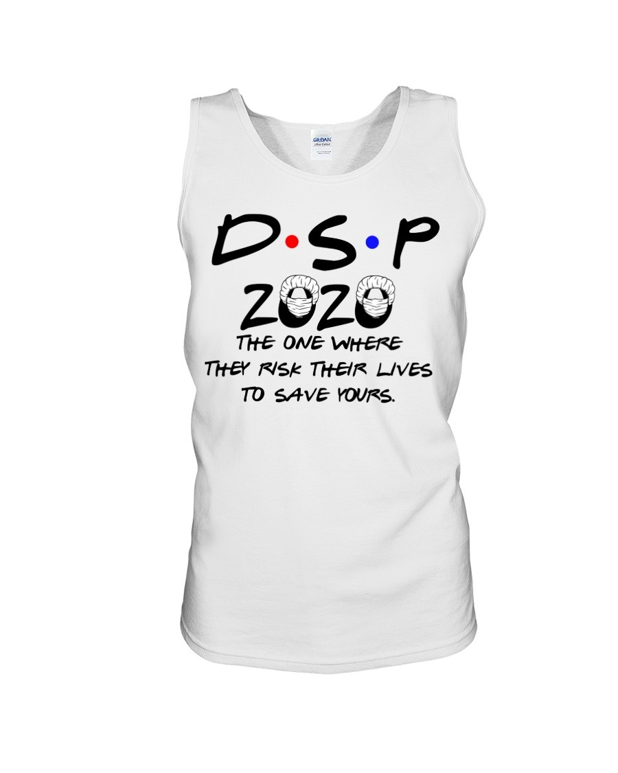 DSP 2020 The one where they risk their lives to save yours tank top