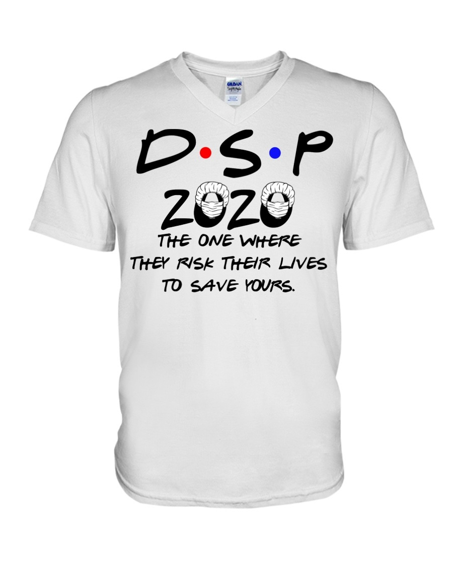 DSP 2020 The one where they risk their lives to save yours v-neck
