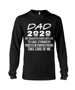Dad 2020 My daughter risks her life to save strangers Just imagine what she would do to take care of me Lond sleeve