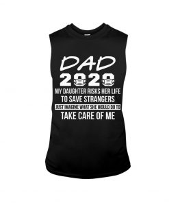 Dad 2020 My daughter risks her life to save strangers Just imagine what she would do to take care of me Tank top
