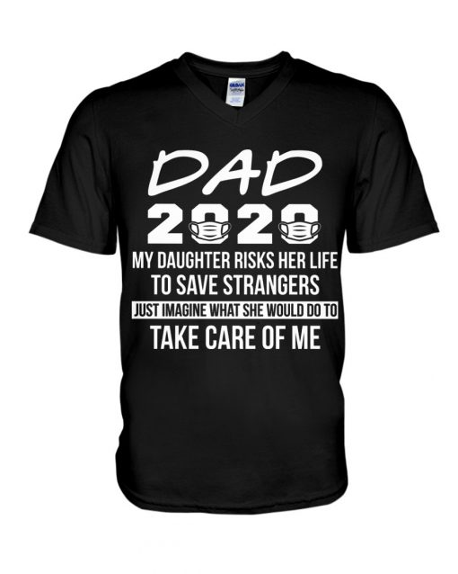 Dad 2020 My daughter risks her life to save strangers Just imagine what she would do to take care of me V-neck