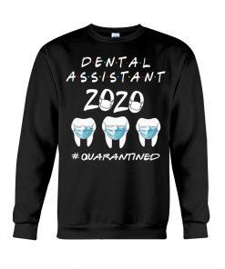Dental assistant 2020 quarantined Sweatshirt