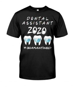 Dental assistant 2020 quarantined T-shirt