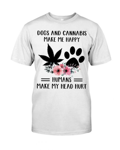 Dogs And Cannabis Make Me Happy Humans make my head shirt