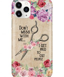 Don't mess with me I get paid to cut people floral phone case 11