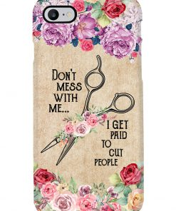Don't mess with me I get paid to cut people floral phone case 7