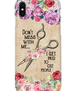 Don't mess with me I get paid to cut people floral phone case X