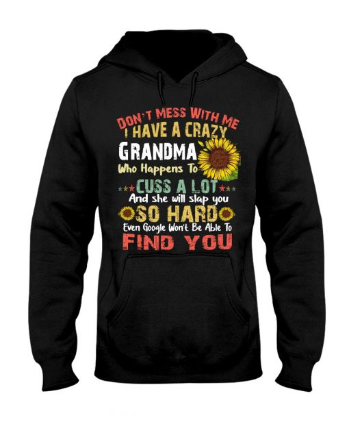 Don't mess with me i have a crazy grandma who happens to cuss a lot sunflower vintage Hoodie