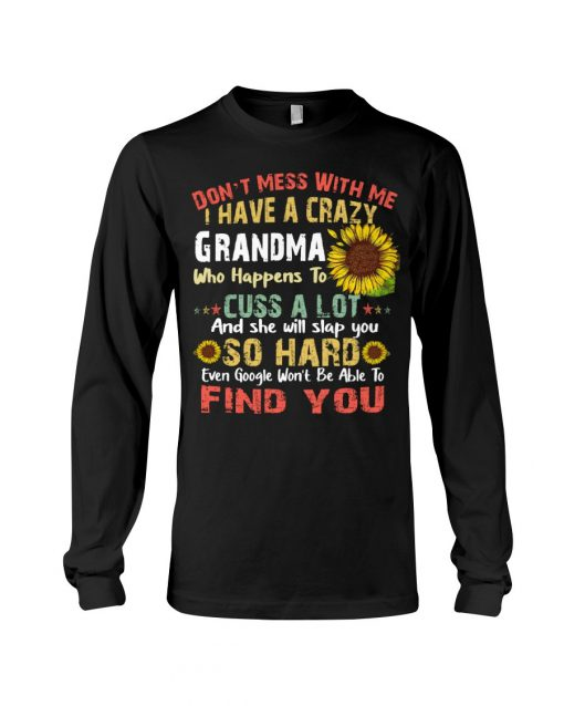 Don't mess with me i have a crazy grandma who happens to cuss a lot sunflower vintage Long sleeve