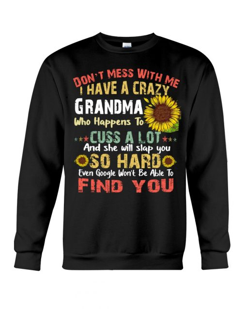 Don't mess with me i have a crazy grandma who happens to cuss a lot sunflower vintage Sweatshirt