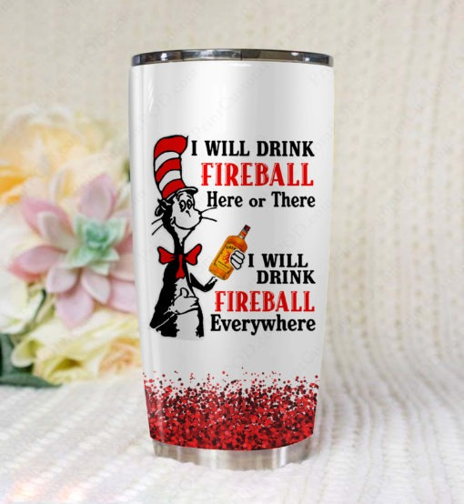 Dr. Seuss I will drink Fireball Here or there tumbler