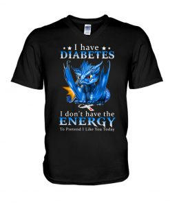 Dragon I have diabetes I don't have the energy v-neck