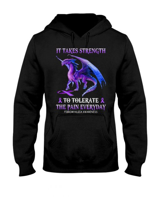 Dragon It takes strength to tolerate the pain everyday Fibromyalgia Awareness hoodie