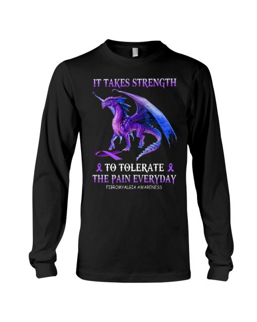 Dragon It takes strength to tolerate the pain everyday Fibromyalgia Awareness long sleeve