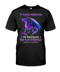 Dragon It takes strength to tolerate the pain everyday Fibromyalgia Awareness shirt