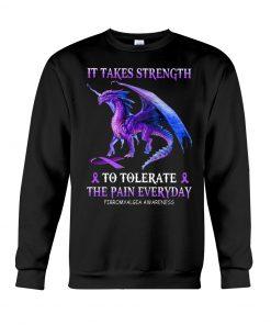 Dragon It takes strength to tolerate the pain everyday Fibromyalgia Awareness sweatshirt