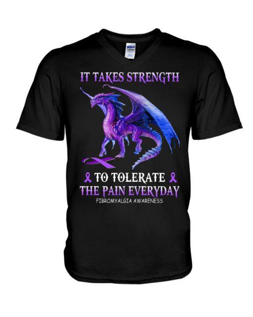 Dragon It takes strength to tolerate the pain everyday Fibromyalgia Awareness v-neck