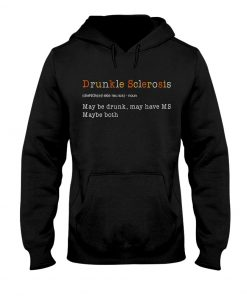 Drunkle Sclerosis definition May be drunk may have MS maybe both Hoodie