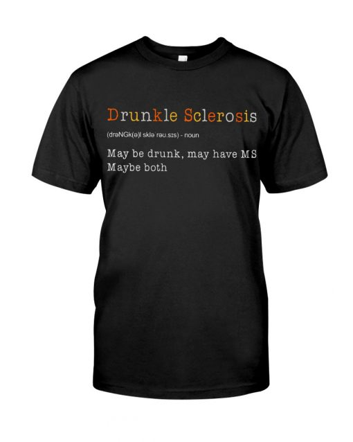 Drunkle Sclerosis definition May be drunk may have MS maybe both T-shirt