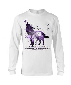 Fibromyalgia Awareness It takes strength to tolerate the pain everyday Purple Wolf long sleeved
