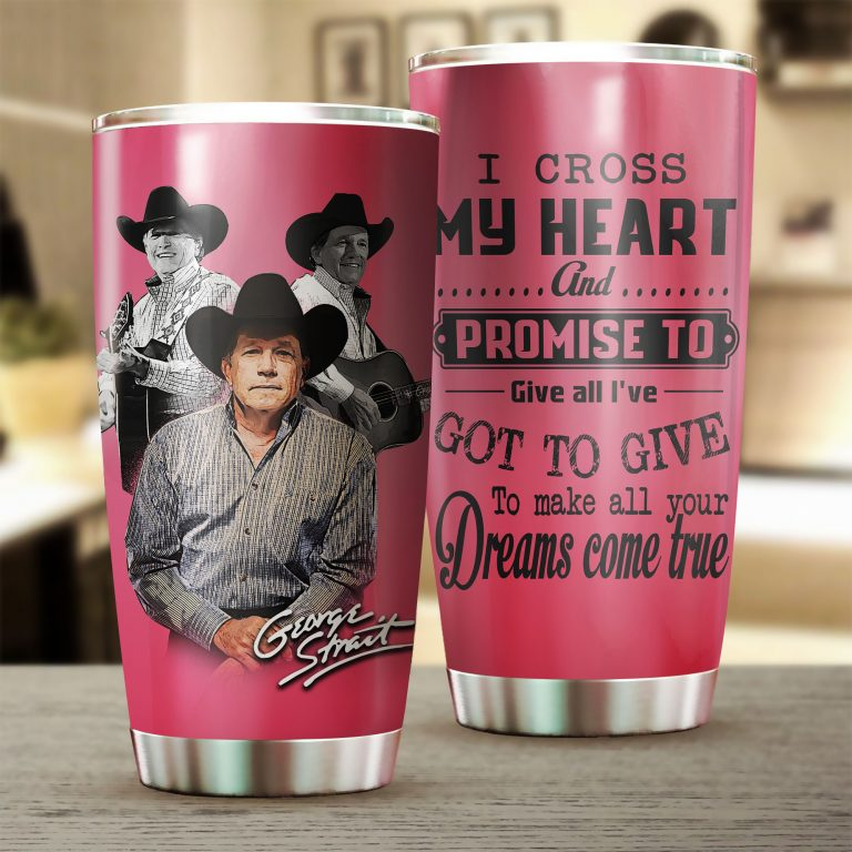 George Strait I cross my heart and promise to give all tumbler