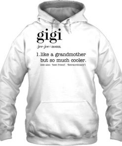 Gigi definition Like a grandmother but so much cooler Hoodie